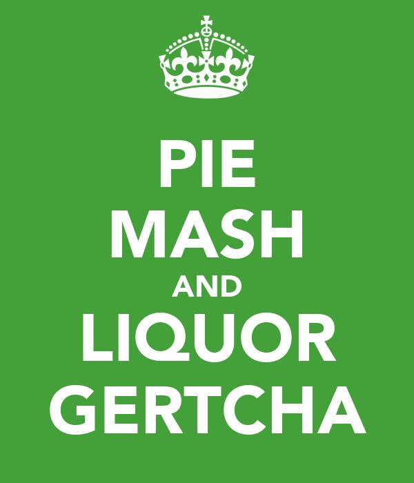 PIE MASH AND LIQUOR GERTCHA