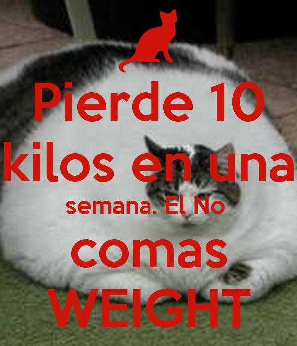Pierde 10 kilos en una semana. El No  comas WEIGHT