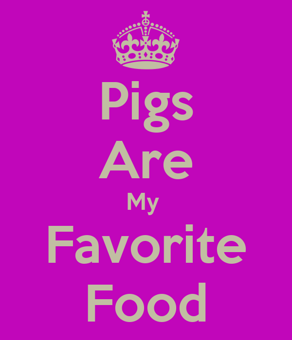 Pigs Are My  Favorite Food