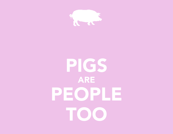 PIGS ARE PEOPLE TOO