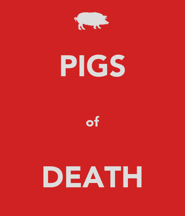 PIGS  of  DEATH