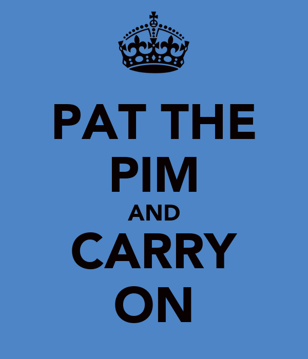 PAT THE PIM AND CARRY ON