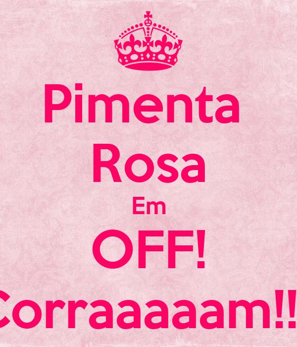 Pimenta  Rosa Em OFF! Corraaaaam!!!