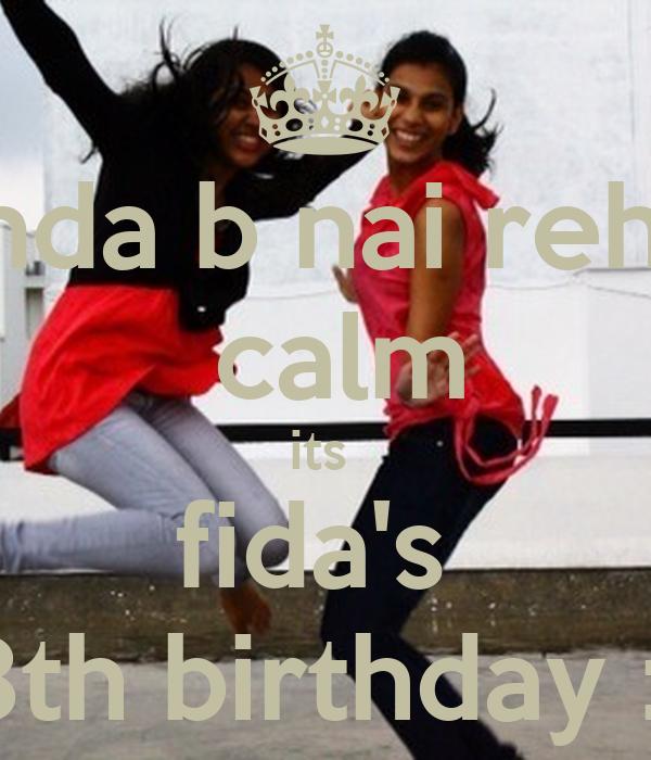 pinda b nai rehte  calm its  fida's  18th birthday :D