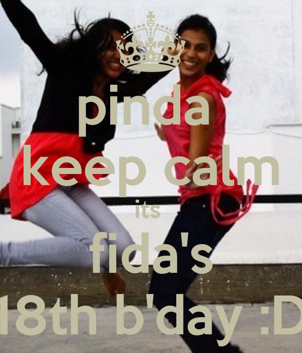pinda  keep calm its  fida's 18th b'day :D