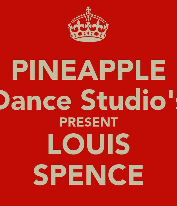 PINEAPPLE Dance Studio's PRESENT LOUIS SPENCE