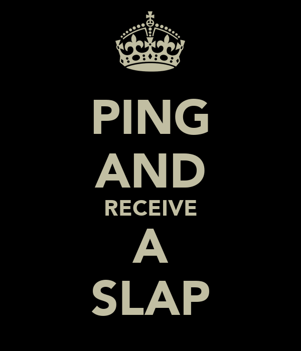 PING AND RECEIVE A SLAP