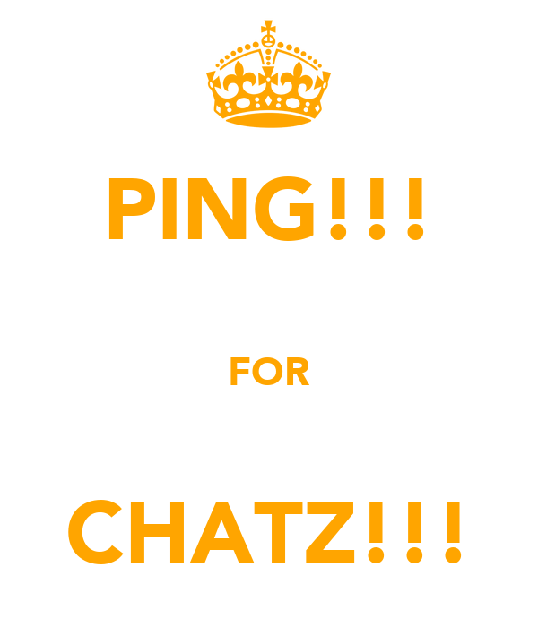 PING!!!  FOR  CHATZ!!!