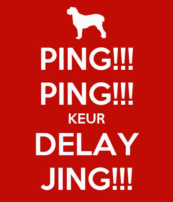 PING!!! PING!!! KEUR DELAY JING!!!