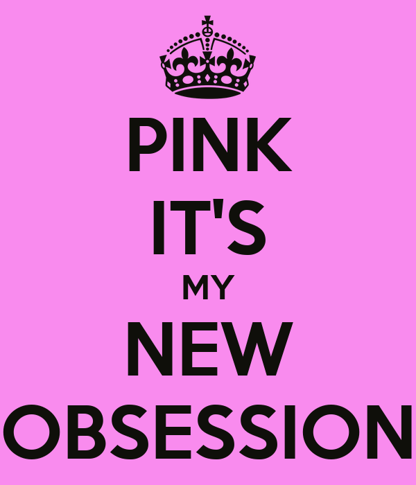 PINK IT'S MY NEW OBSESSION