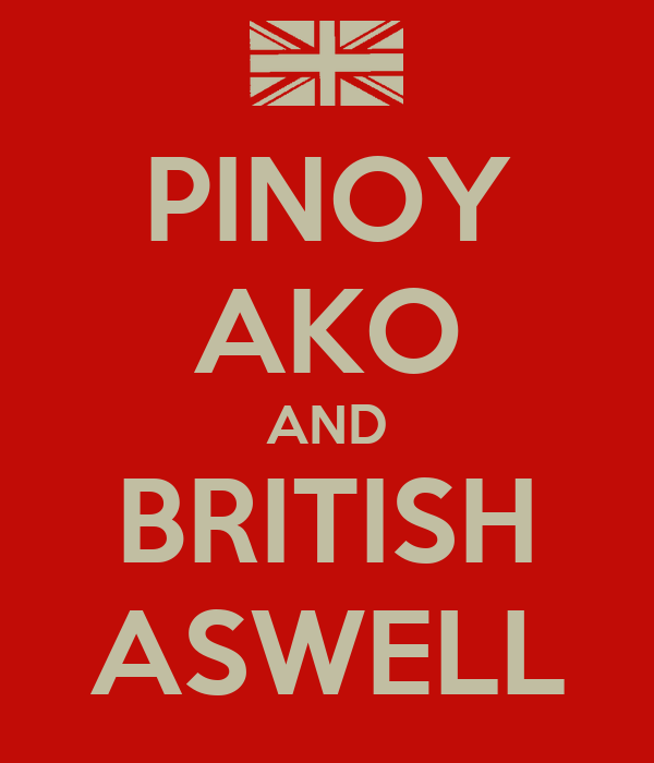 PINOY AKO AND BRITISH ASWELL