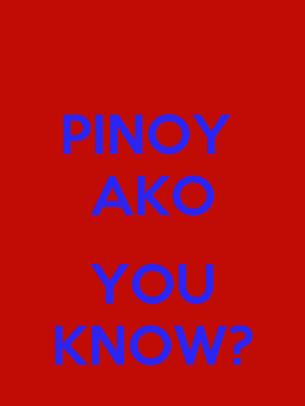 PINOY  AKO  YOU KNOW?