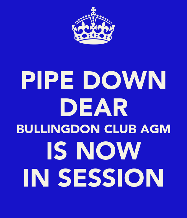 PIPE DOWN DEAR BULLINGDON CLUB AGM IS NOW IN SESSION