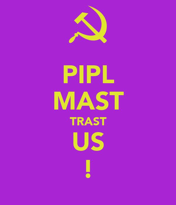 PIPL MAST TRAST US !