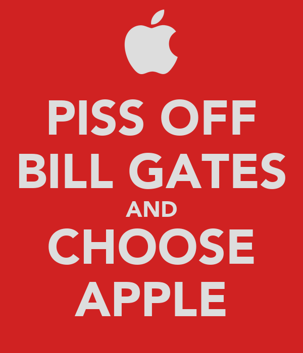 PISS OFF BILL GATES AND CHOOSE APPLE