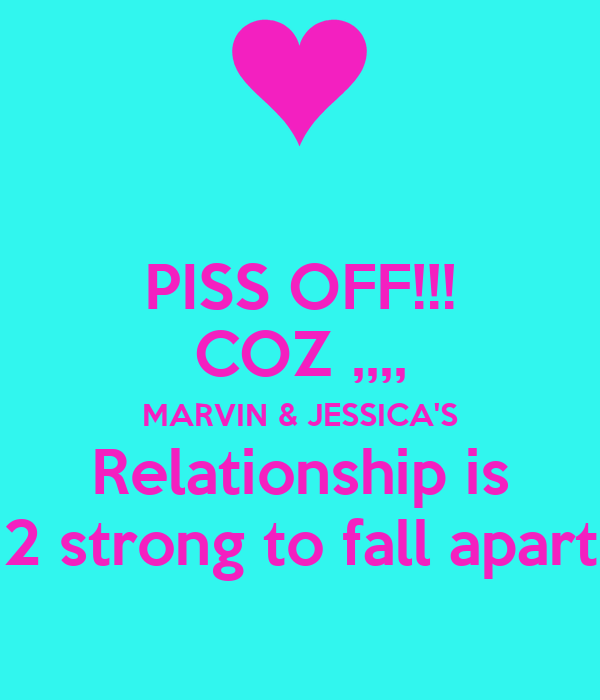 PISS OFF!!! COZ ,,,, MARVIN & JESSICA'S Relationship is 2 strong to fall apart