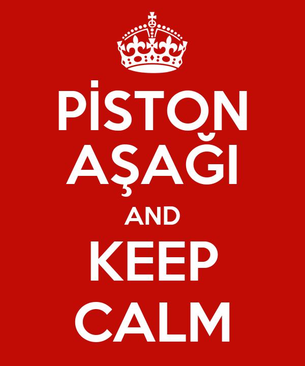 PİSTON AŞAĞI AND KEEP CALM