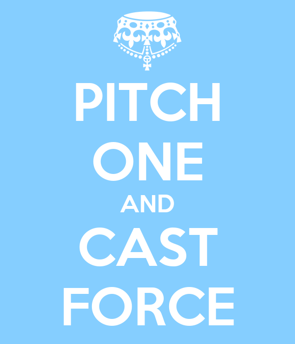 PITCH ONE AND CAST FORCE