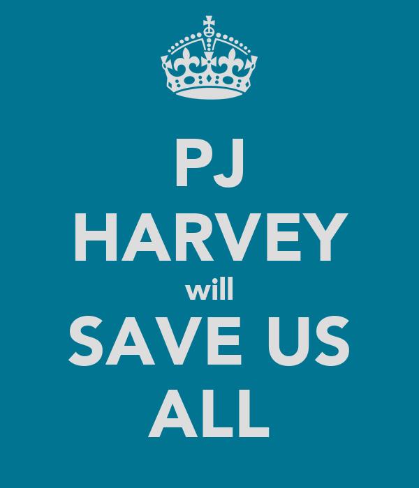 PJ HARVEY will SAVE US ALL