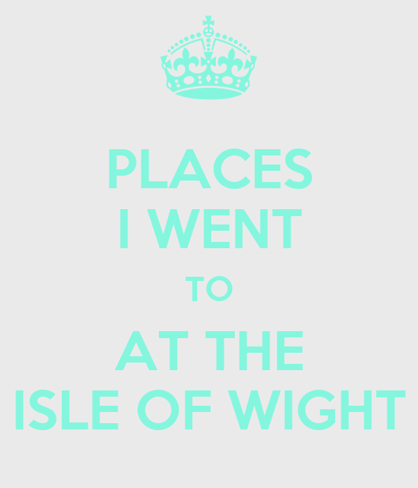 PLACES I WENT TO AT THE ISLE OF WIGHT