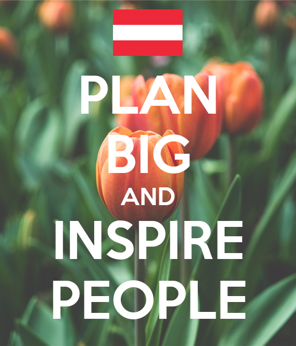 PLAN BIG AND INSPIRE PEOPLE