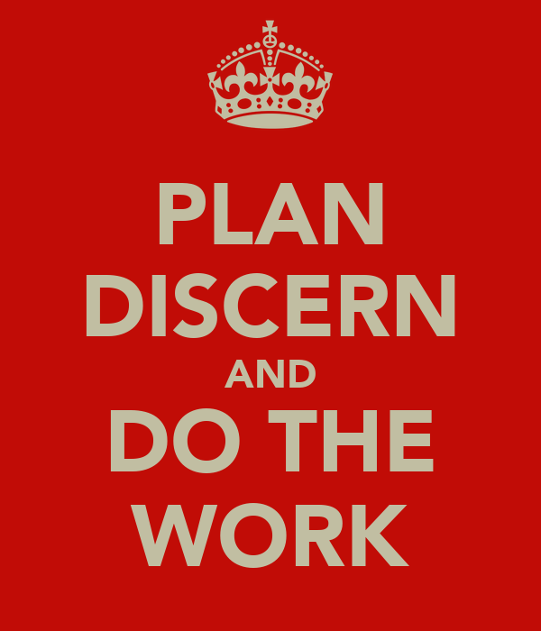PLAN DISCERN AND DO THE WORK
