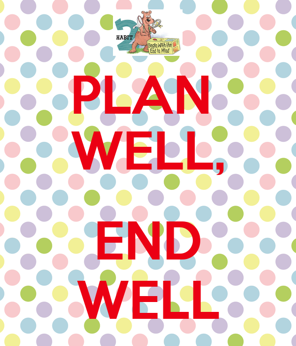 PLAN  WELL,  END WELL