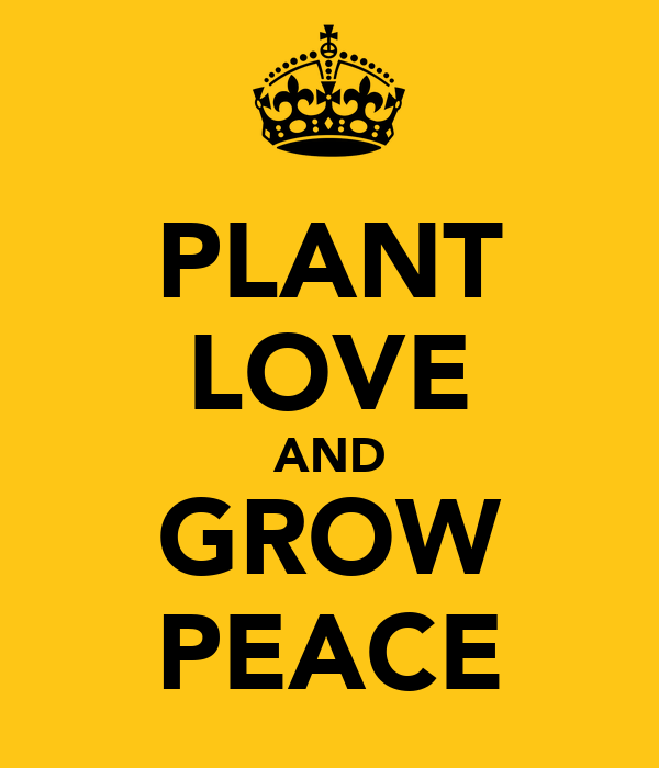 PLANT LOVE AND GROW PEACE