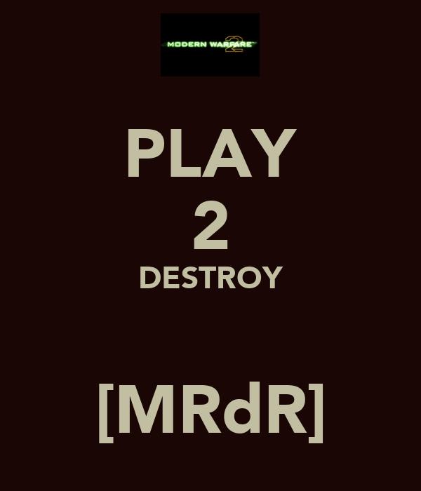 PLAY 2 DESTROY  [MRdR]