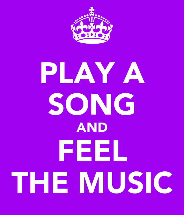 PLAY A SONG AND FEEL THE MUSIC
