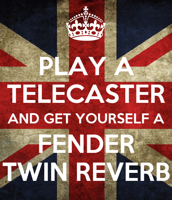 PLAY A TELECASTER AND GET YOURSELF A FENDER TWIN REVERB