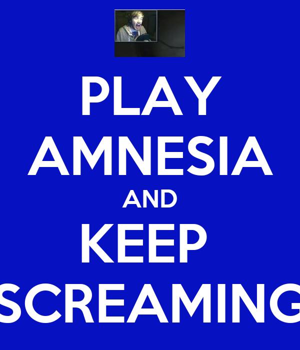 PLAY AMNESIA AND KEEP  SCREAMING