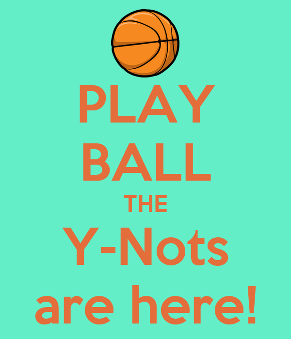 PLAY BALL THE Y-Nots are here!