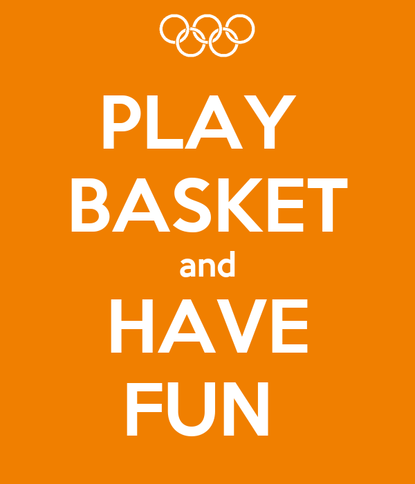 PLAY  BASKET and HAVE FUN