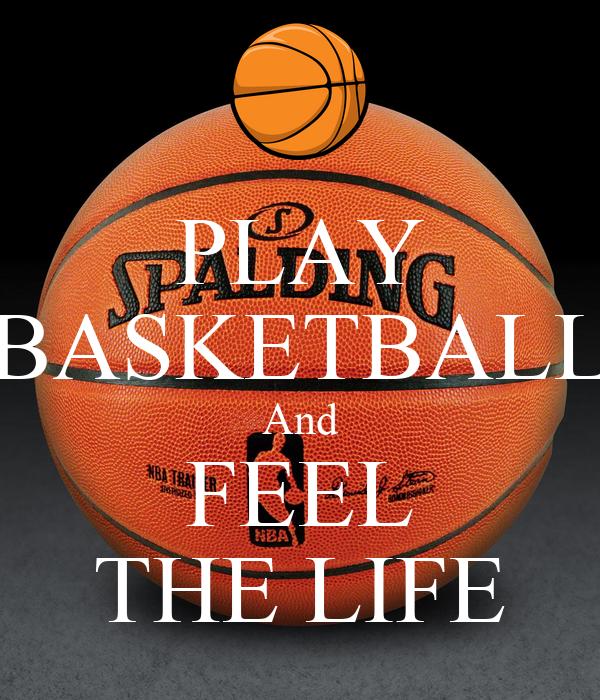 PLAY BASKETBALL And FEEL THE LIFE