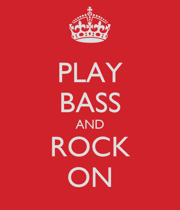 PLAY BASS AND ROCK ON