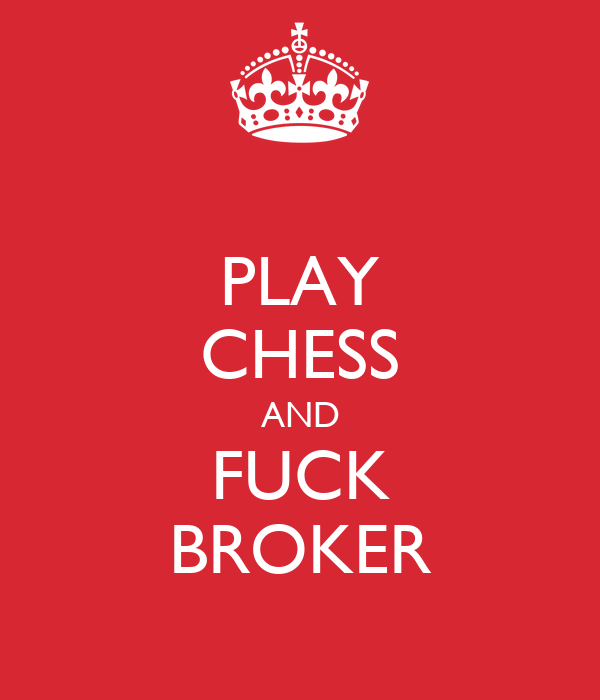 PLAY CHESS AND FUCK BROKER