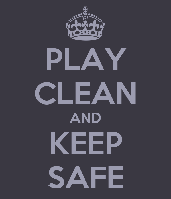 PLAY CLEAN AND KEEP SAFE