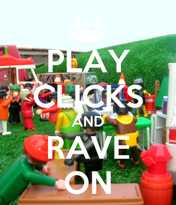 PLAY CLICKS AND RAVE ON