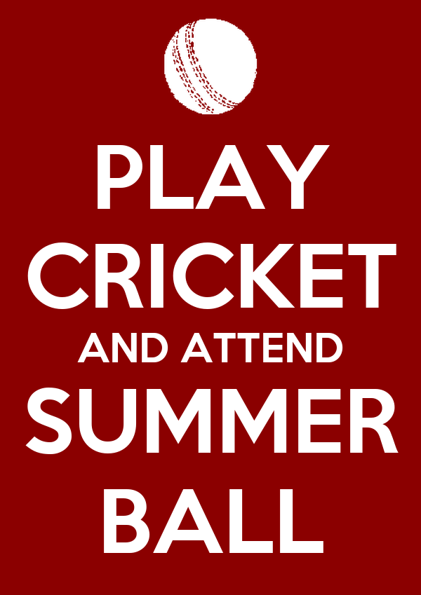PLAY CRICKET AND ATTEND SUMMER BALL