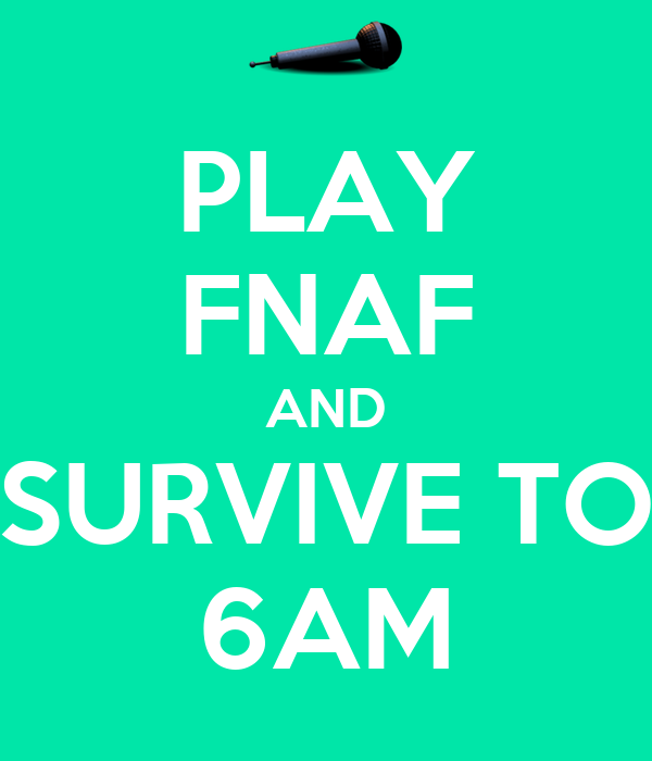 PLAY FNAF AND SURVIVE TO 6AM