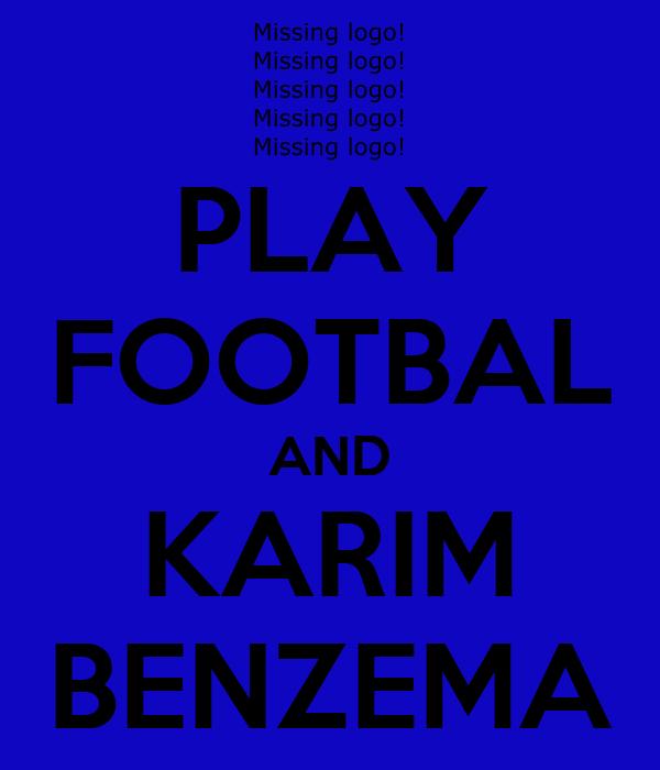 PLAY FOOTBAL AND KARIM BENZEMA