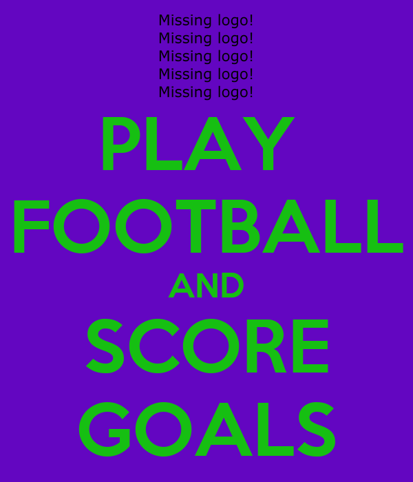 PLAY  FOOTBALL AND SCORE GOALS