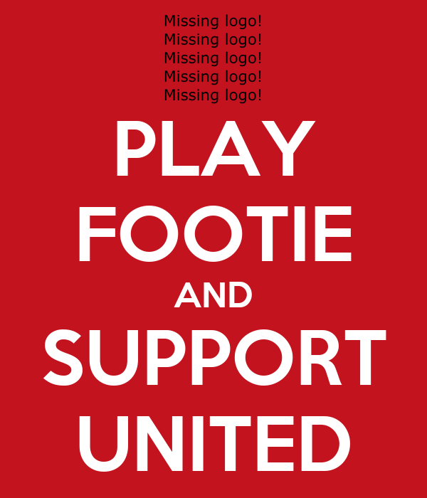 PLAY FOOTIE AND SUPPORT UNITED