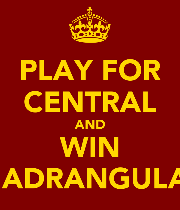 PLAY FOR CENTRAL AND WIN QUADRANGULARS