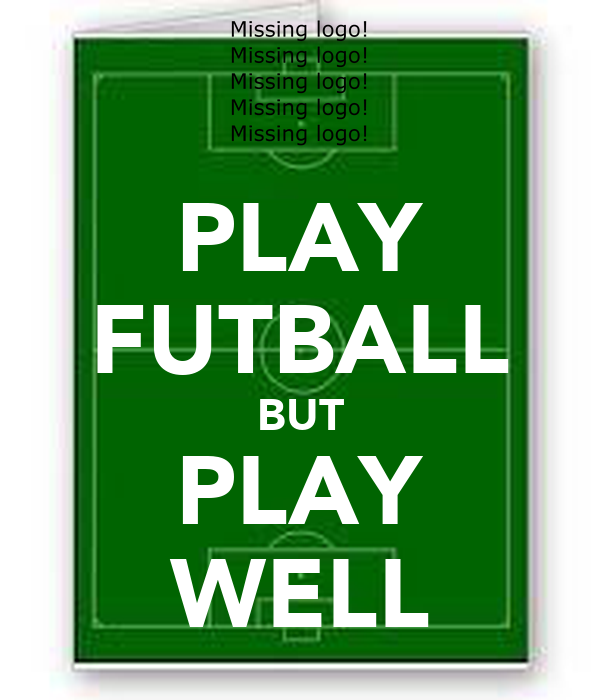 PLAY FUTBALL BUT PLAY WELL