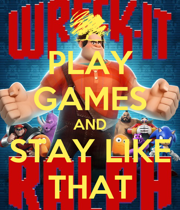 PLAY GAMES AND STAY LIKE THAT