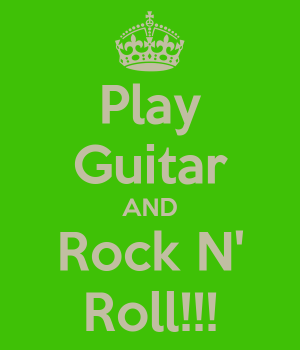 Play Guitar AND Rock N' Roll!!!