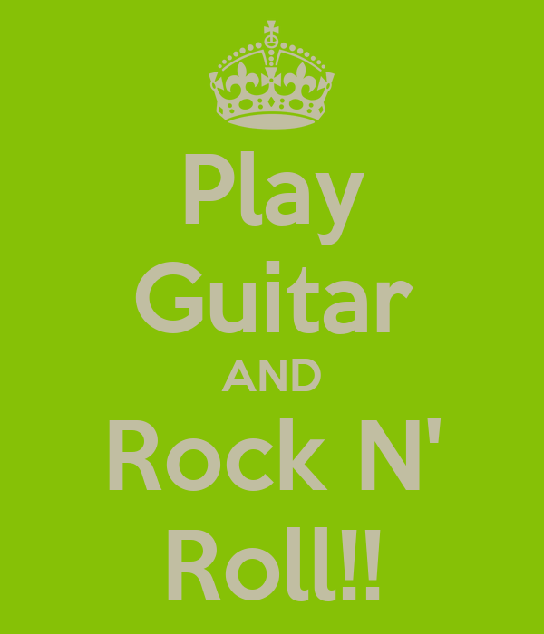 Play Guitar AND Rock N' Roll!!