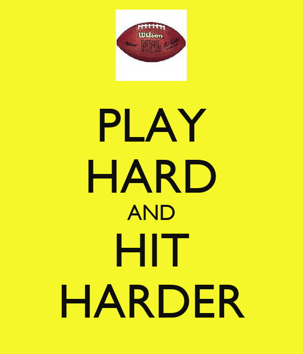 PLAY HARD AND HIT HARDER